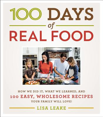 100 Days of Real Food By Leake, Lisa